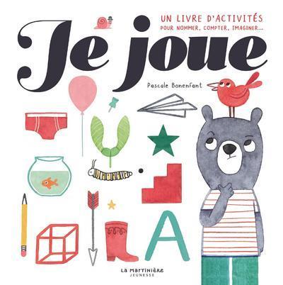JE JOUE ! - UN LIVRE D'ACTIVITES POUR NOMMER, COMPTER, IMAGINER...
