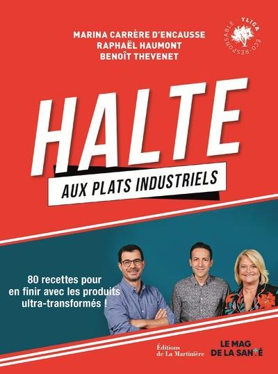 HALTE AUX PLATS INDUSTRIELS  -  80 RECETTES POUR EN FINIR AVEC LES PRODUITS ULTRA-TRANSFORMES HAUMONT/THEVENET MARTINIERE BL