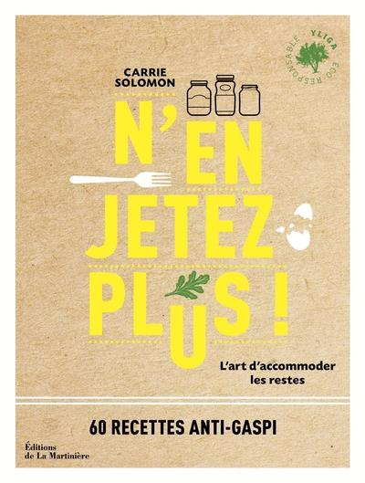 N'EN JETEZ PLUS ! L'ART D'ACCOMMODER LES RESTES SOLOMON CARRIE MARTINIERE BL