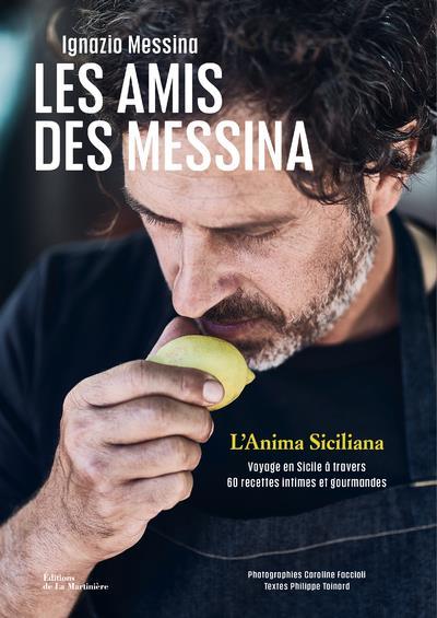LES AMIS DES MESSINA : L'ANIMA SICILIANA, VOYAGE EN SICILE A TRAVERS 60 RECETTES INTIMES ET GOURMANDES MESSINA/TOINARD MARTINIERE BL