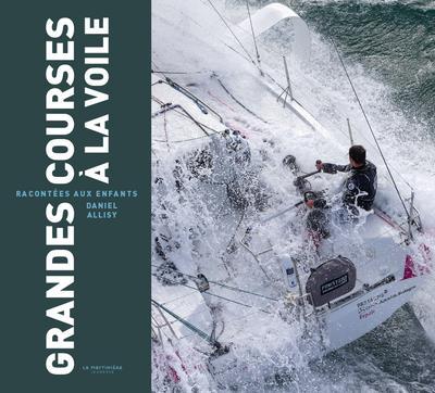GRANDES COURSES A LA VOILE RACONTEES A TOUS
