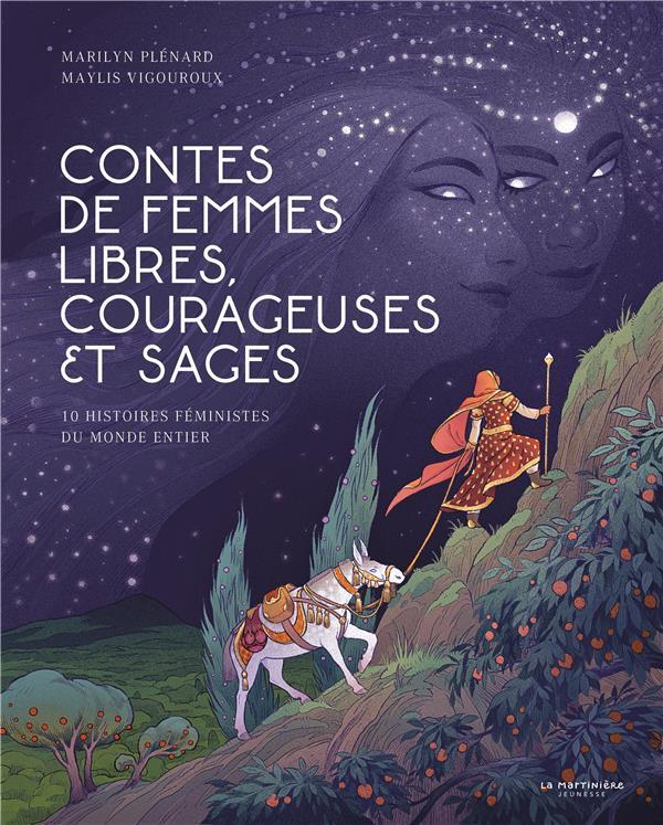 CONTES DE FEMMES LIBRES, COURAGEUSES ET SAGES  -  10 HISTOIRES FEMINISTES DU MONDE ENTIER