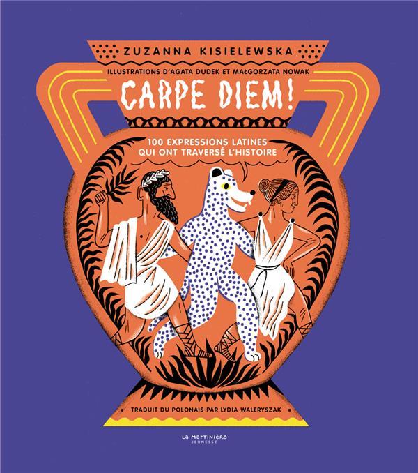 CARPE DIEM! 100 EXPRESSIONS LATINES QUI ONT TRAVERSE L'HISTOIRE KISIELEWSKA/DUDEK MARTINIERE BL