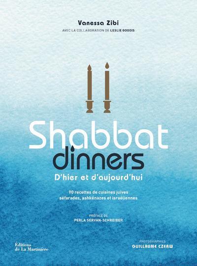 SHABBAT DINNERS : 90 RECETTES DE CUISINES JUIVES SEFARADES, ASHKENAZES ET ISRAELIENNES