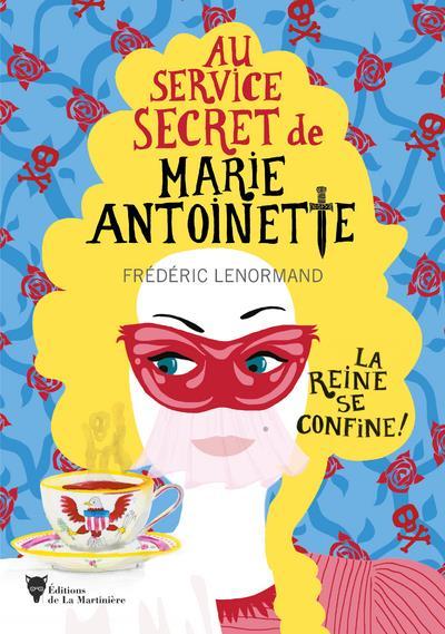 AU SERVICE SECRET DE MARIE-ANTOINETTE  -  LA REINE SE CONFINE !