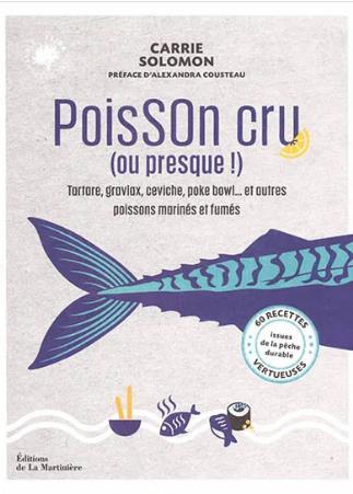 POISSON CRU (OU PRESQUE !) : 60 RECETTES VERTUEUSES ISSUES DE LA PECHE DURABLE SOLOMON/COUSTEAU MARTINIERE BL