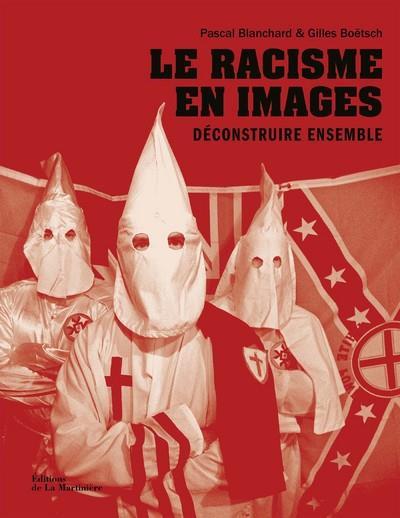LE RACISME EN IMAGES. DECONSTRUIRE ENSEMBLE BLANCHARD/BOETSCH MARTINIERE BL