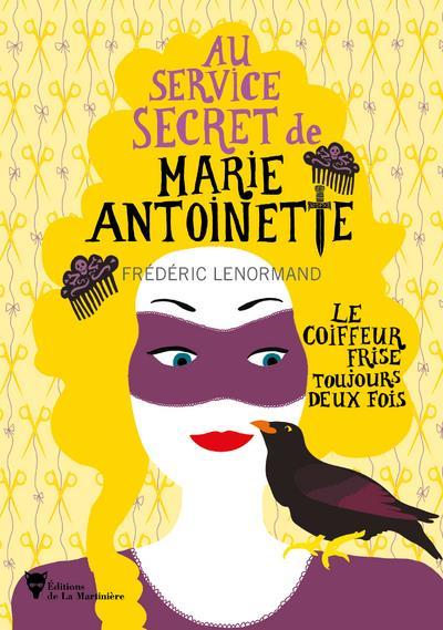 AU SERVICE SECRET DE MARIE-ANTOINETTE T.6 : LE COIFFEUR FRISE TOUJOURS DEUX FOIS