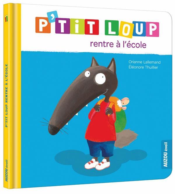P'TIT LOUP RENTRE A L'ECOLE Thuillier Eléonore Auzou éveil
