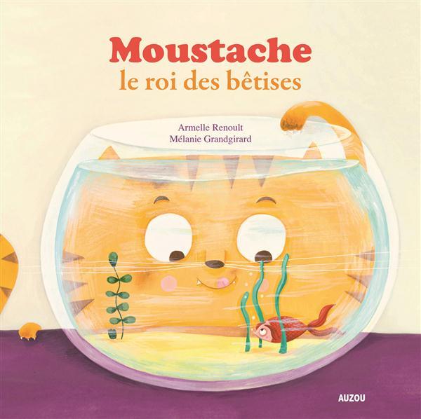 MOUSTACHE LE ROI DES BETISES TOME 2 COLL. MES PTITSALBUMS) Grandgirard Mélanie Auzou