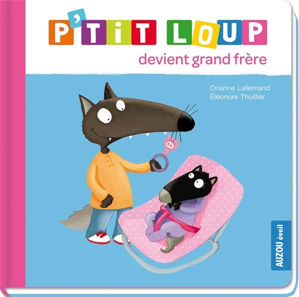 P'TIT LOUP DEVIENT GRAND FRERE Thuillier Eléonore Auzou éveil