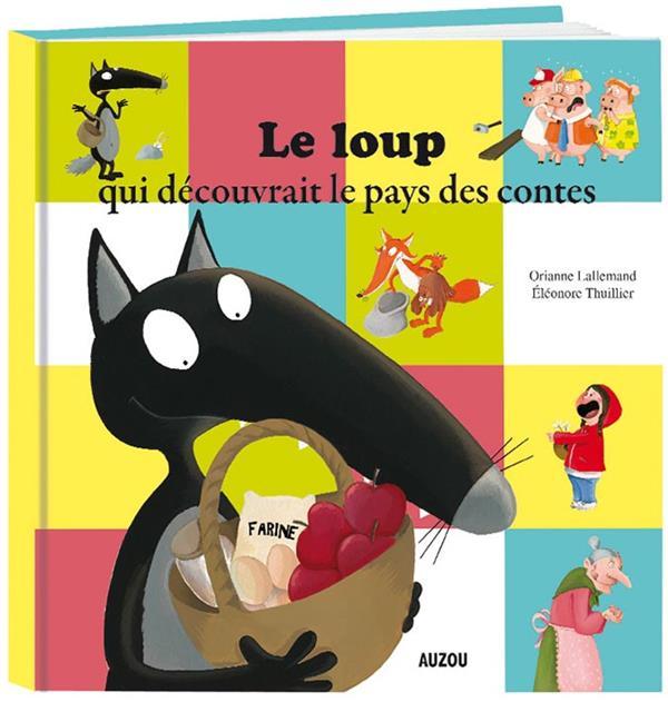 LE LOUP QUI DECOUVRAIT LE PAYS DES CONTES Thuillier Eléonore Auzou