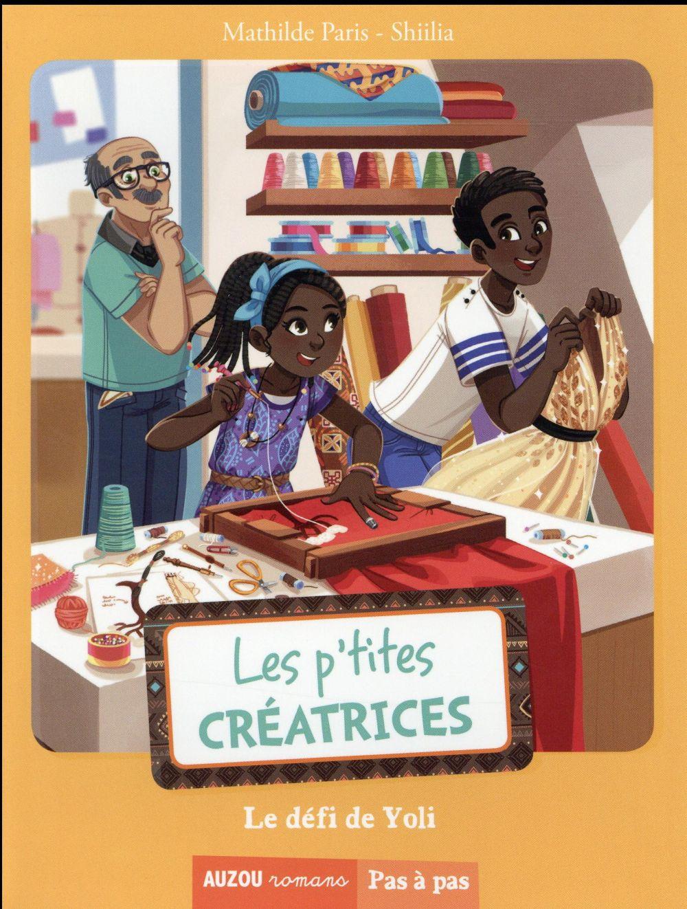 Paris Mathilde - LES P'TITES CREATRICES - TOME 6 -  LE DEFI DE YOLI (COLL. PAS A PAS)
