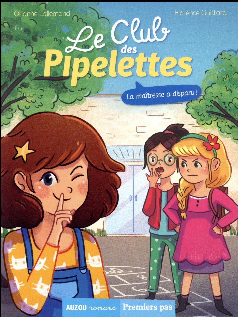 LE CLUB DES PIPELETTES T.1  -  LA MAITRESSE A DISPARU ! LALLEMAND ORIANNE/GU Auzou