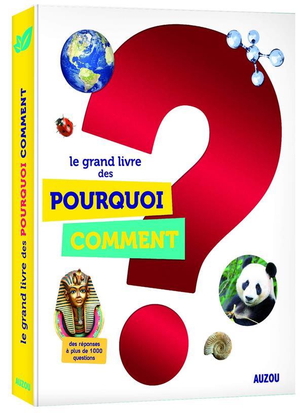 LE GRAND LIVRE DES POURQUOI COMMENT (NOUVELLE EDITION 2018) PATRICK DAVID PHILIPPE AUZOU