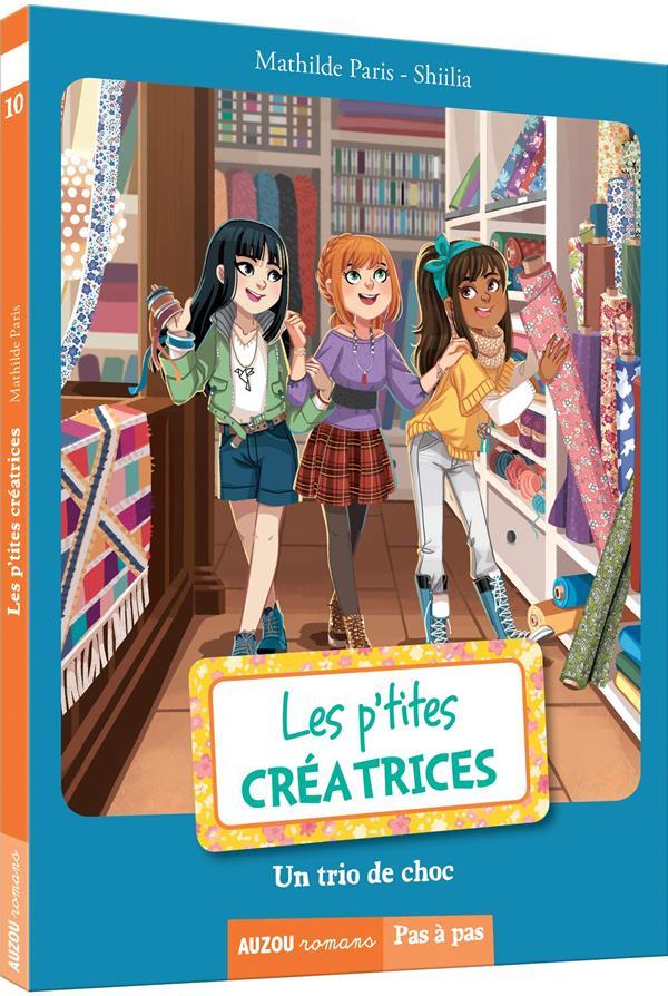 LES P'TITES CREATRICES - TOME 10 UN TRIO DE CHOC  PHILIPPE AUZOU