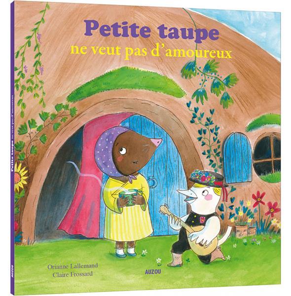 PETITE TAUPE NE VEUT PAS D'AMOUREUX ORIANNE LALLEMAND/CL PHILIPPE AUZOU