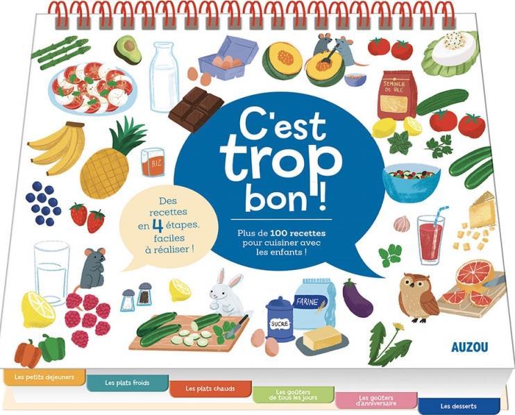 C'EST TROP BON !  -  100 RECETTES FACILES A REALISER AVEC LES ENFANTS !