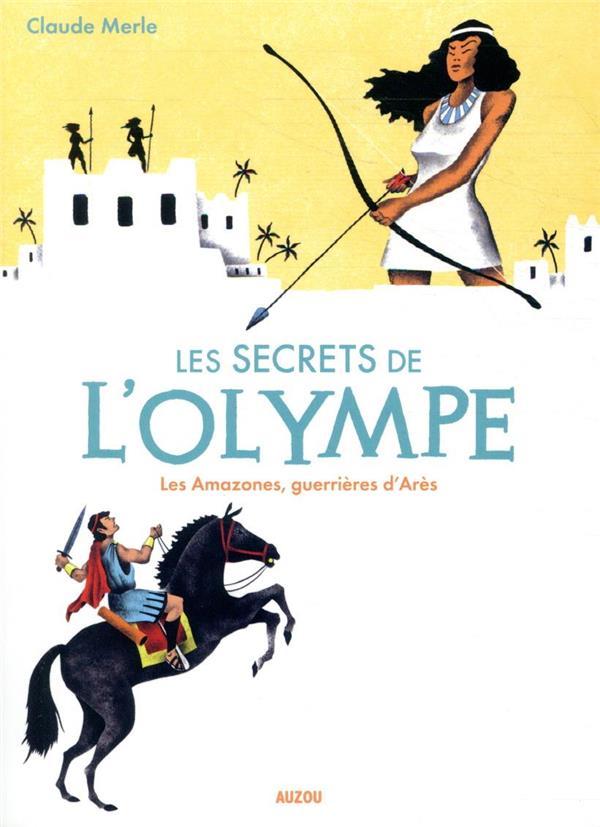 LES SECRETS DE L'OLYMPE - TOME 5 LES AMAZONES, GUERRIERES D'ARES