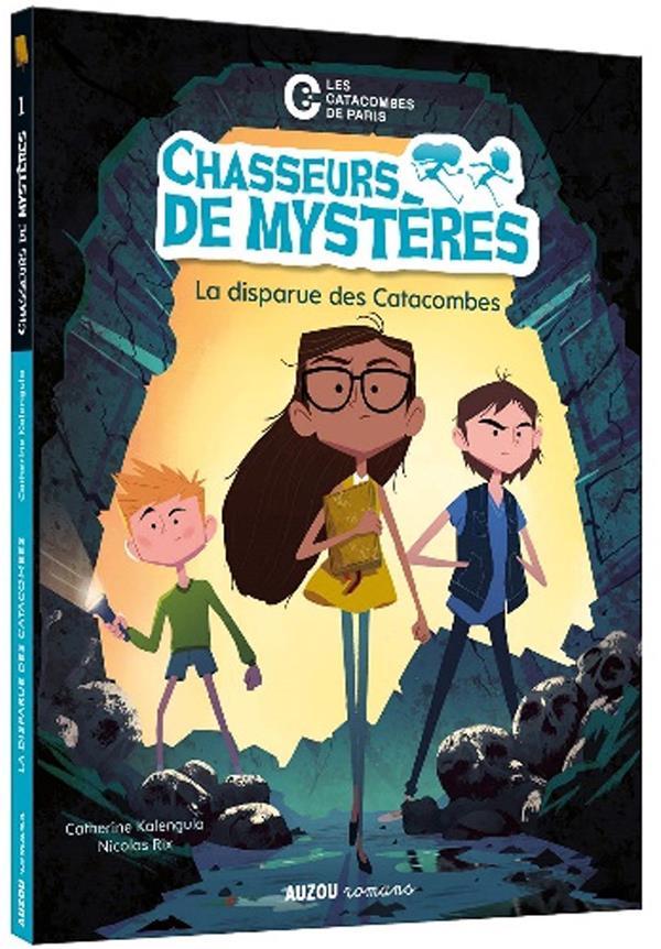 CHASSEURS DE MYSTERES T.1  -  LA DISPARUE DES CATACOMBES KALENGULA, CATHERINE PHILIPPE AUZOU