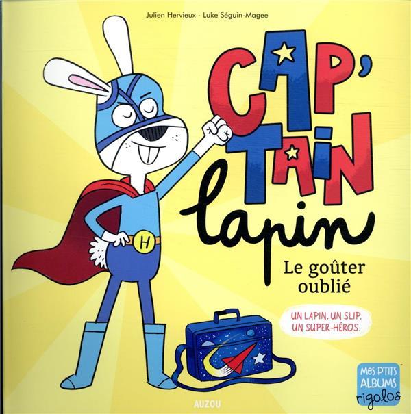 CAP'TAIN LAPIN  LE GOUTER OUBLIE - UN LAPIN. UN SLIP. UN SUPER-HEROS.