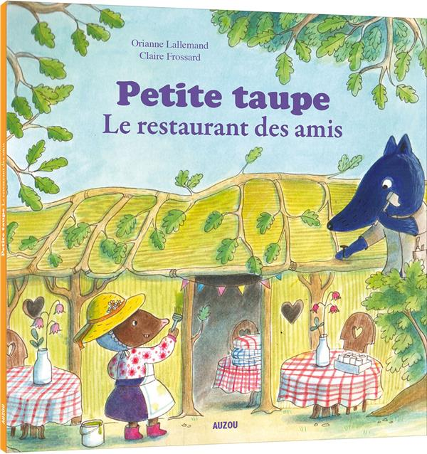 PETITE TAUPE  -  LE RESTAURANT DES AMIS CLAIRE FROSSARD / OR PHILIPPE AUZOU