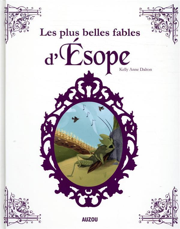 LES PLUS BELLES FABLES D'ESOPE KELLY ANNE DALTON PHILIPPE AUZOU