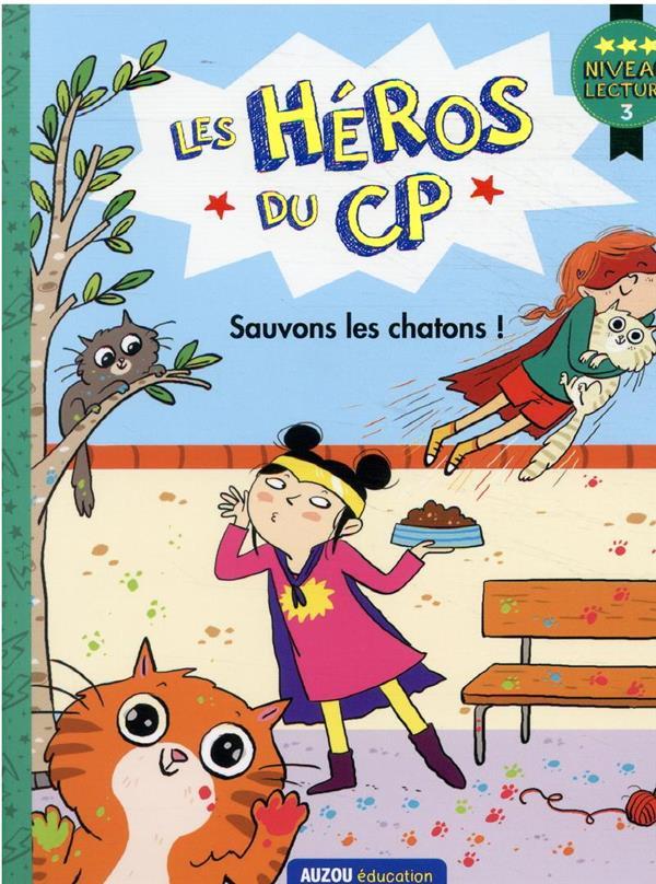 LES HEROS DU CP : NIVEAU 3  -  SAUVONS LES CHATONS ! DREIDEMY, JOELLE  PHILIPPE AUZOU