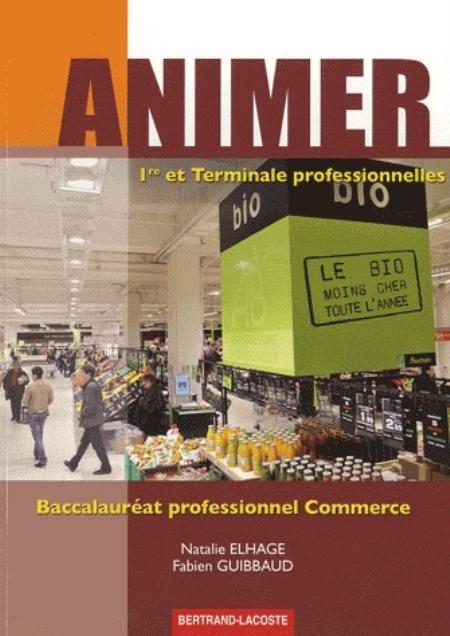 ANIMER 1RE ET TERM BAC PRO COMMERCE-ED 2012 ELHAGE-GUIBBAUD B LACOSTE