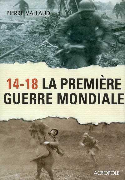 14-18 LA PREMIERE GUERRE MONDIALE VALLAUD PIERRE ACROPOLE