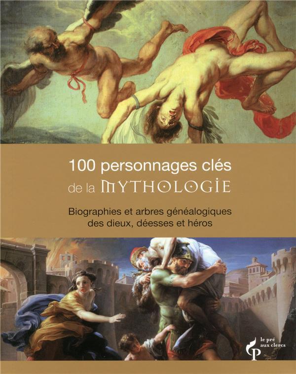 100 PERSONNAGES CLES DE LA MYTHOLOGIE  -  BIOGRAPHIES ET ARBRES GENEALOGIQUES DES DIEUX, DEESSES ET HEROS DAY MALCOLM Acropole
