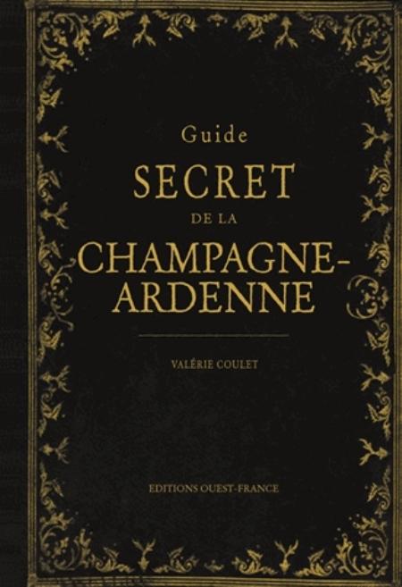 GUIDE SECRET DE LA CHAMPAGNE-ARDENNE Coulet Valérie Ouest-France