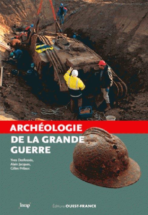 ARCHEOLOGIE DE LA GRANDE GUERRE Desfossés Yves Ouest-France