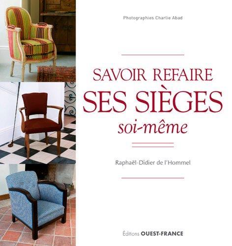 SAVOIR REFAIRE SES SIEGES SOI MEME L-HOMMEL RAPHAEL DIDIER DE Ouest-France