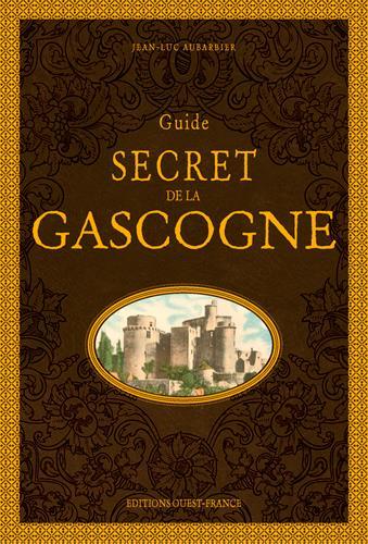 GUIDE SECRET DE LA GASCOGNE AUBARBIER JEAN-LUC OUEST FRANCE