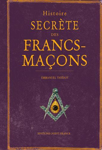 HISTOIRE SECRETE DES FRANCS MACONS  OUEST FRANCE