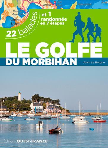 LE GOLFE DU MORBIHAN. 22 BALADES ET UNE RANDONNEE LE BORGNE ALAIN OUEST FRANCE