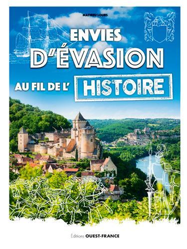 ENVIES D'EVASION AU FIL DE L'HISTOIRE DE FRANCE LOURS, MATHIEU OUEST FRANCE