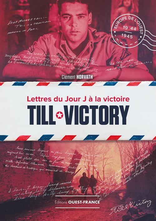 TILL VICTORY, LETTRES DU JOUR J A LA VICTOIRE HORVATH, CLEMENT OUEST FRANCE