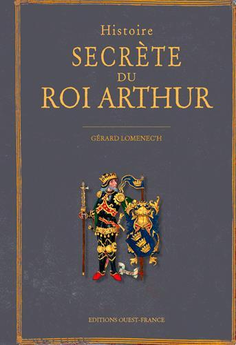 HISTOIRE SECRETE DU ROI ARTHUR LOMENEC'H, GERARD OUEST FRANCE