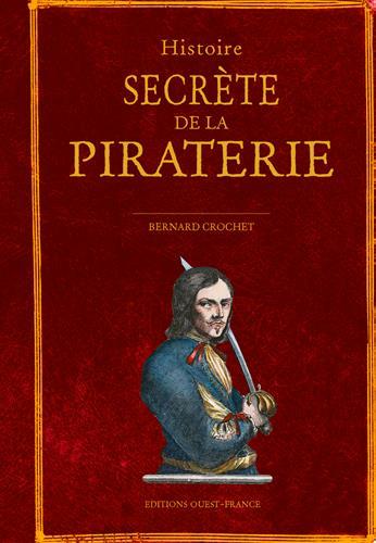 HISTOIRE SECRETE DE LA PIRATERIE CROCHET, BERNARD OUEST FRANCE