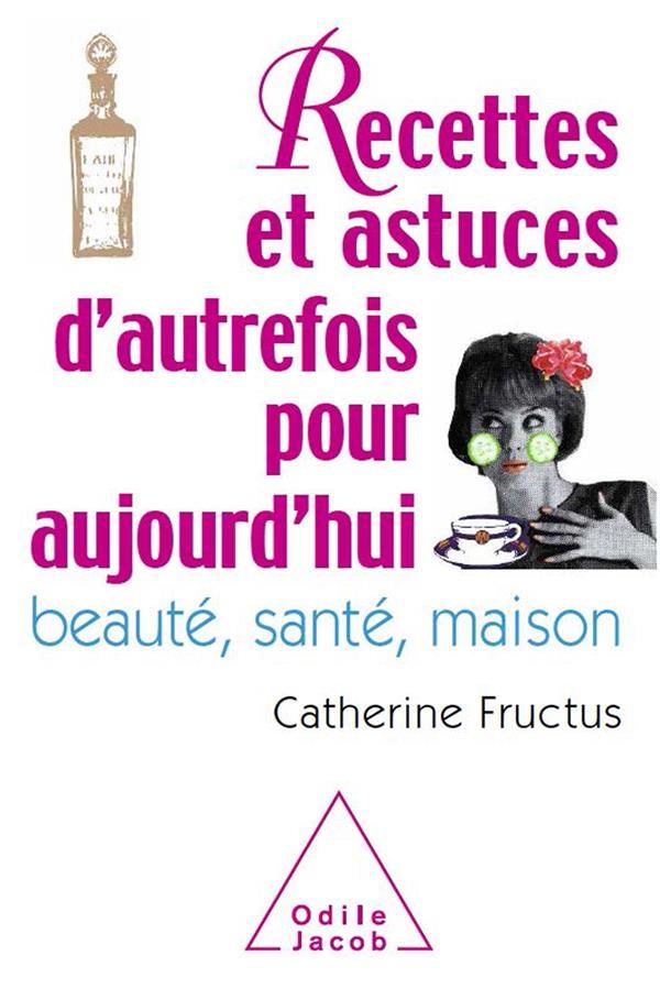 1001 RECETTES ET ASTUCES D'AUTREFOIS POUR AUJOURD'HUI  -  BEAUTE, SANTE, MAISON FRUCTUS CATHERINE JACOB