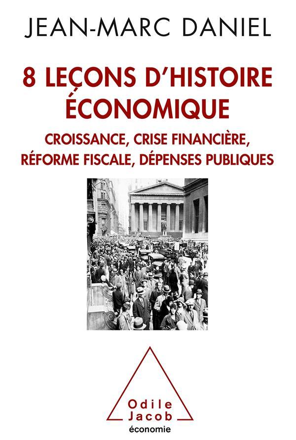 8 LECONS D'HISTOIRE ECONOMIQUE  -  CROISSANCE, CRISE FINANCIERE, REFORME FISCALE, DEPENSES PUBLIQUES