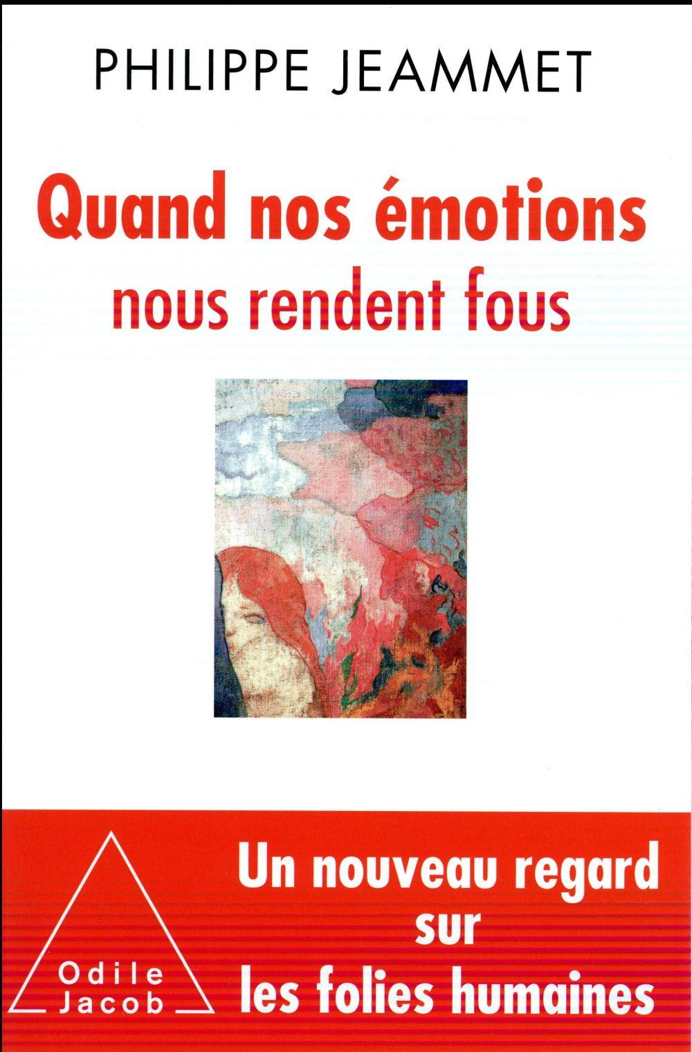QUAND NOS EMOTIONS NOUS RENDENT FOUS - NOUVEAUX REGARDS SUR LES FOLIES HUMAINES JEAMMET/BRIZARD O. Jacob