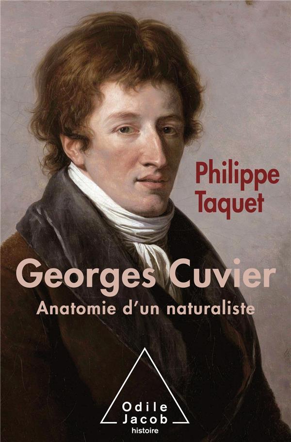GEORGES CUVIER - ANATOMIE D'UN NATURALISTE TAQUET PHILIPPE JACOB