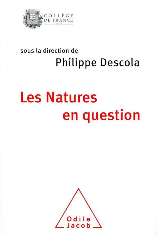 LES NATURES EN QUESTION - COLLOQUE DE RENTREE DU COLLEGE DE FRANCE DESCOLA PHILIPPE JACOB