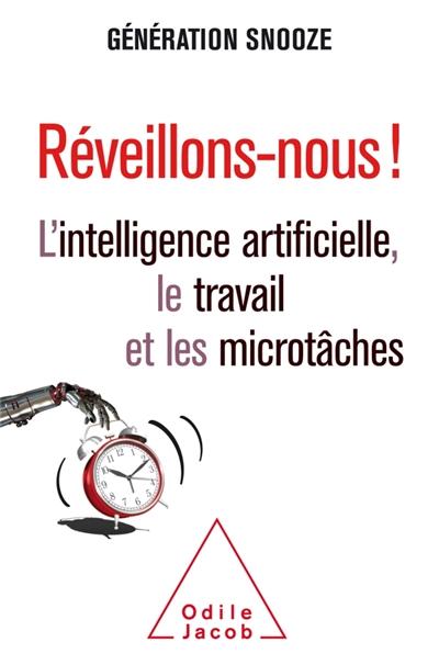 REVEILLONS-NOUS ! - L'INTELLIGENCE ARTIFICIELLE ,LE TRAVAIL ET LES MICROTACHES