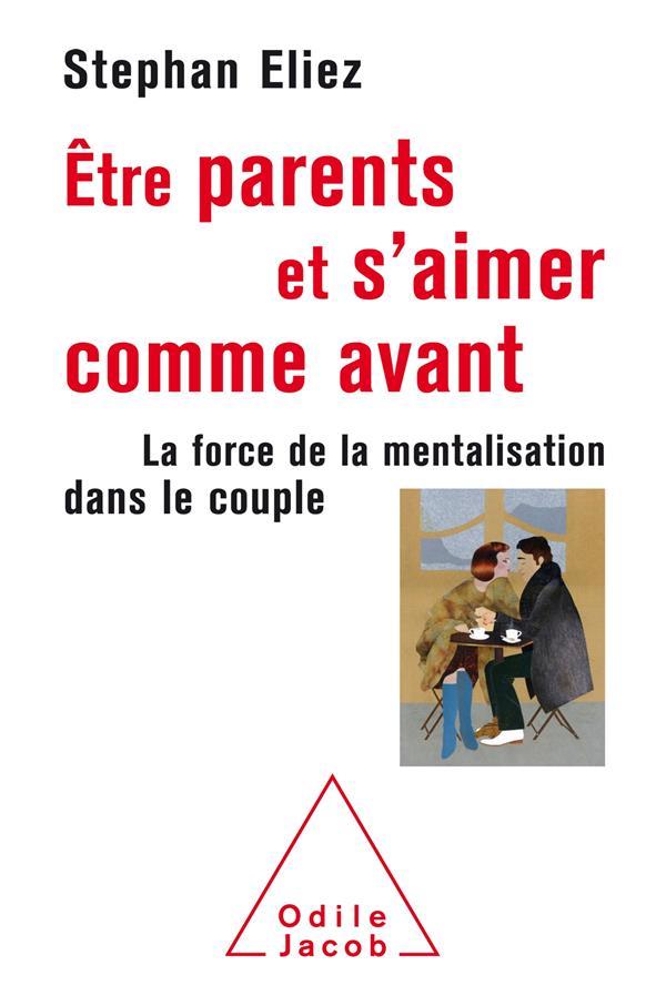 ETRE PARENTS ET S'AIMER COMME AVANT  -  LA FORCE DE LA MENTALISATION DANS LE COUPLE