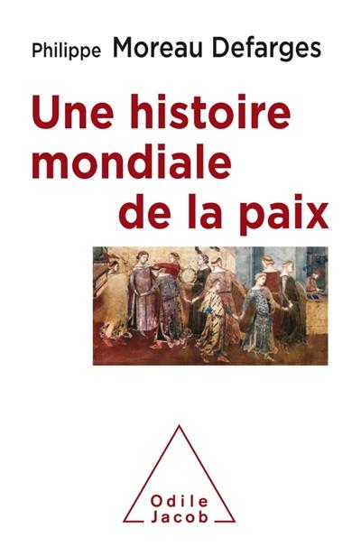 UNE HISTOIRE MONDIALE DE LA PAIX - IDEES POUR LE FUTUR