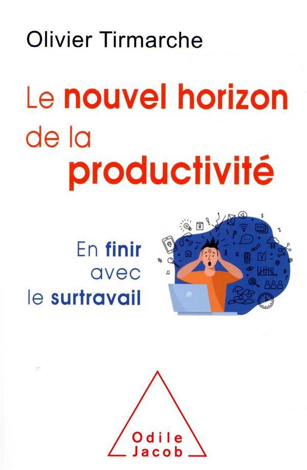 LE NOUVEL HORIZON DE LA PRODUCTIVITE  -  EN FINIR AVEC LE SURTRAVAIL TIRMARCHE, OLIVIER JACOB